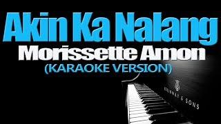 AKIN KA NALANG - Morissette Amon (KARAOKE VERSION)