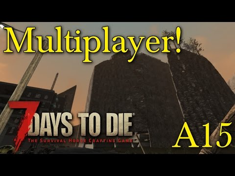 Alpha 15 7 Days to die Multiplayer open server live! ep 2