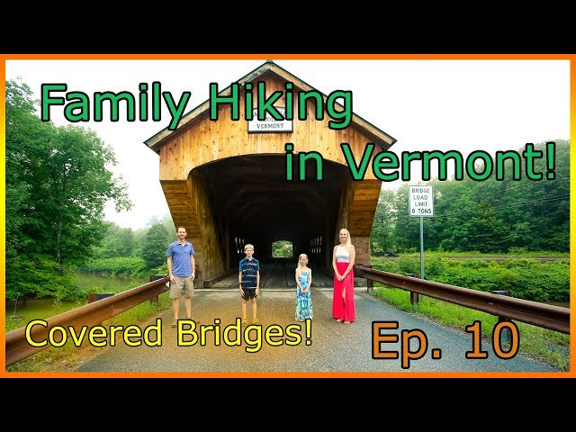 Hiking In Vermont | Covered Bridges | Why kids should hike (from kids) |Ep. 10