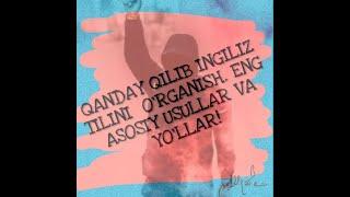 QANDAY QILIB INGILIZ TILINI O'RGANISH. ENG ASOSIY USULLAR VA YO'LLAR! MyTub.uz