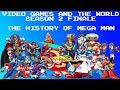 Video Games and the World Season 2 Finale - The History of Mega Man