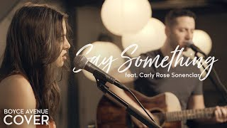 Repeat youtube video Say Something - A Great Big World ft. Christina Aguilera (Boyce Avenue ft. Carly Rose Sonenclar)