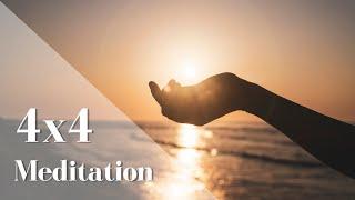 The 4 x 4 Meditation