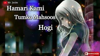 Hamari kami Tumko Mehsoos Hogi Female --Best Romantic Songs -- Heart Touching Song -- by Mr. Jasim