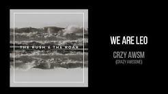 "We Are Leo - ""CRZY AWSM (Crazy Awesome)"""
