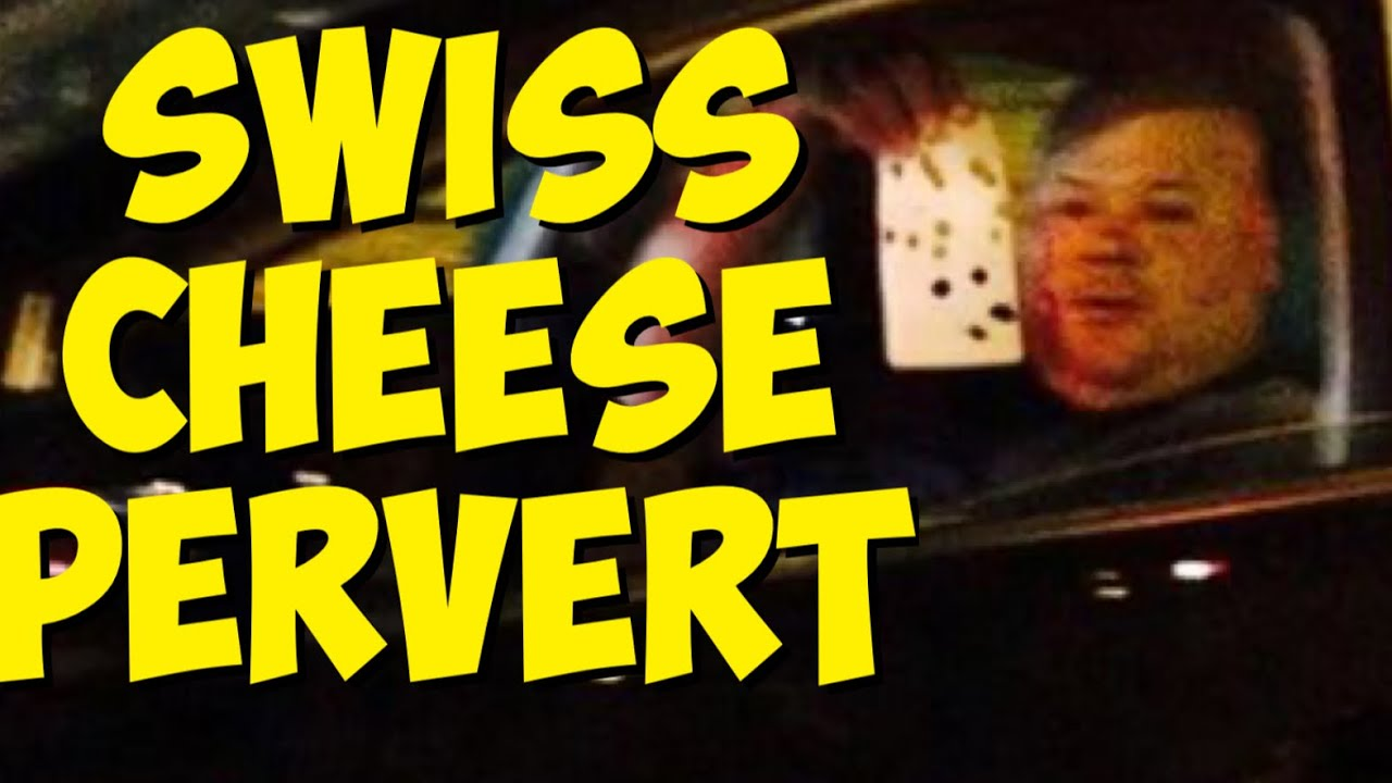 Swiss Cheese Pervert