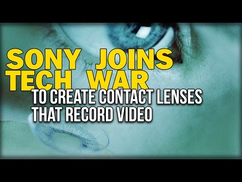SONY JOINS TECH WAR TO CREATE CONTACT LENSES THAT RECORD VIDEO