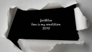 Faithless - Love is my Condition 2010  (Video is made by the Fan!)