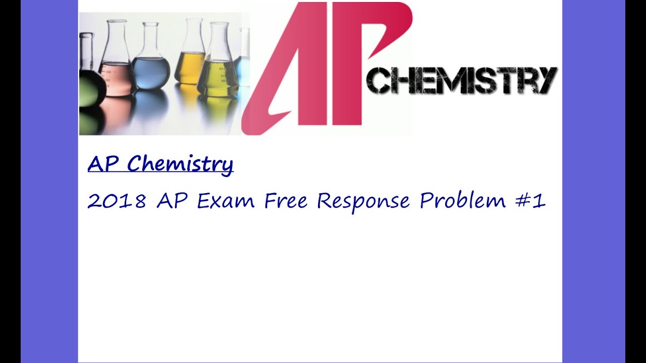 AP Chemistry 2018 Exam Free Response #1 - YouTube