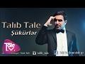 Talib Tale Shukurler ŞÜKÜRLƏR mp3