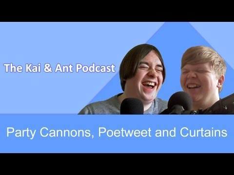 Party Cannons, Poetweet and Curtains   The Kai & Ant Podcast