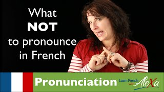 What NOT to pronounce in French (Learn French With Alexa)