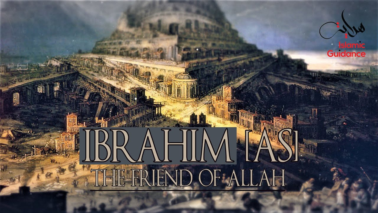 Ibrahim [Abraham] AS - The Friend Of Allah