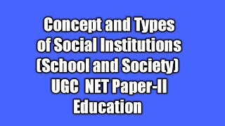 Concept and Types  of Social Institution (School and Society) UGC NET Paper-II