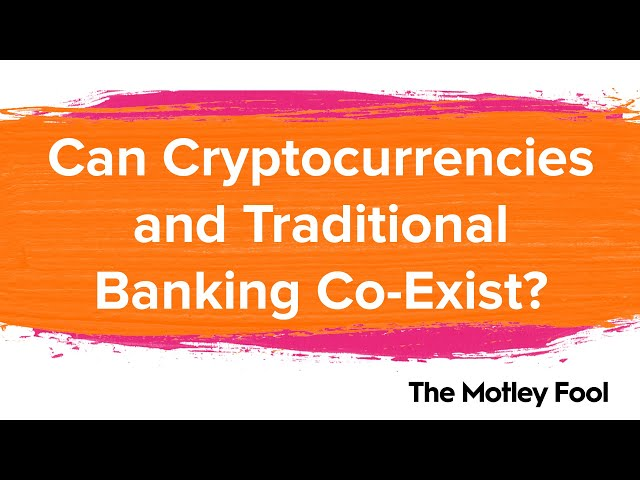Can Cryptocurrencies and Traditional Banking Coexist?   Nasdaq