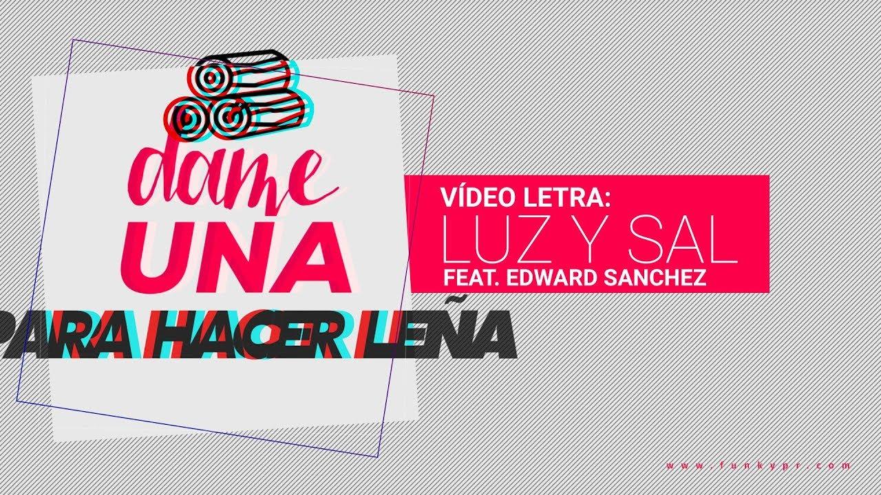 Funky Luz Y Sal Video Letras Ft Edward Sanchez 2017