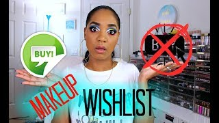 BUY or NO BUY | Makeup Products on my WISHLIST & NO BUY LIST -- Episode 3