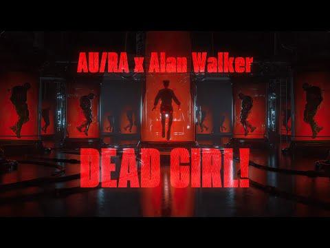 Au/Ra x Alan Walker - Dead Girl! (Official Lyric Video)
