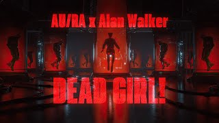 Au/Ra x Alan Walker - Dead Girl! (Official Lyric Video)