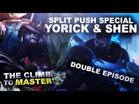 SPLIT PUSHING SPECIAL! YORICK & SHEN! Double Episode - Climb To Master | League Of Legends