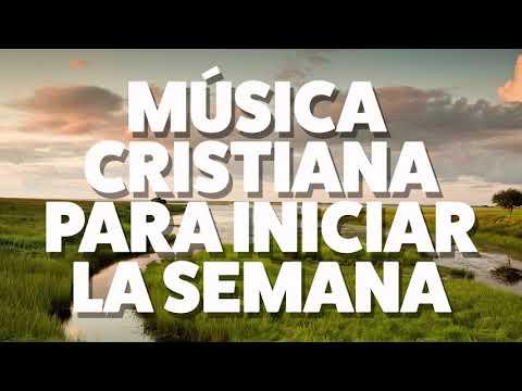 MÚSICA CRISTIANA PARA INICIAR LA SEMANA 2019