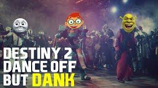 Destiny 2 Dance Off Trailer But w/ DANK MEME SONGS