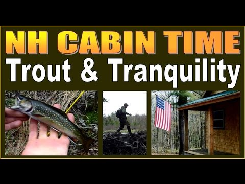 NH CABIN TIME.  Trout and Tranquility