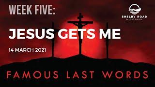 Famous Last Words, Week Five: Jesus Gets Me