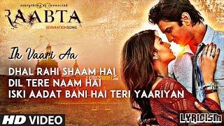 IK VAARI AA - Full Song With Lyrics | RAABTA | Arijit Singh | Sushant Singh Rajput & Kriti Sanon