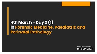 Day 2 - 4 Mac 2021 - Forensic Medicine, Paediatric and Perinatal Pathology