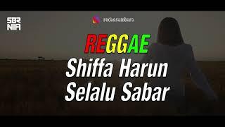 Download Reggae Selalu Sabar - Shiffa Harun (Setiap Hari Selalu Teringat Kebersamaan Antara Kau dan Aku)