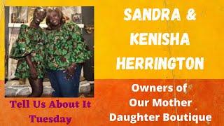 Tell Us About It Tuesday with Sandra & Kenisha Herrington