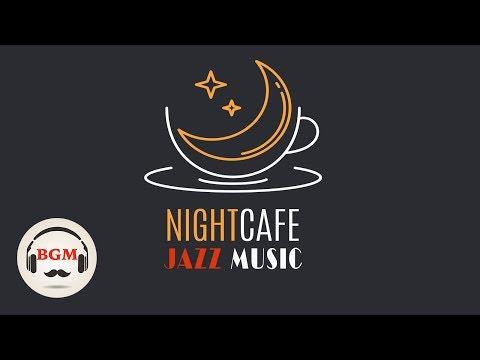 Night Cafe Music - Chill Out Jazz Music For Sleep, Work, Study - Good Night Jazz Music
