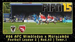 FIFA 15 (PC) Carreira #66 AFC Wimbledon x Moracambe | Football League 2 | Rod.43 | Temp.1