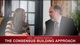 Consensus Building Approach - Prof. Lawrence Susskind