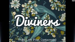 Diviners - Tropic Love (Ft. Contacreast)
