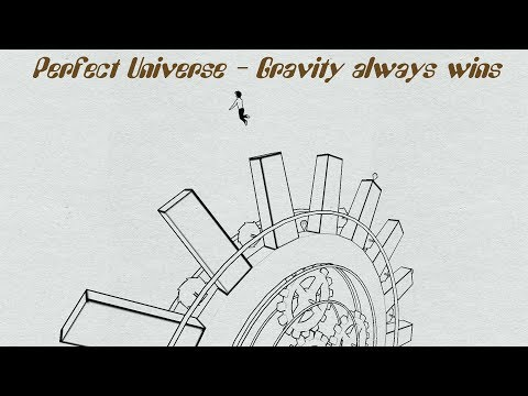 Perfect Universe - Gravity always wins - Ep 2
