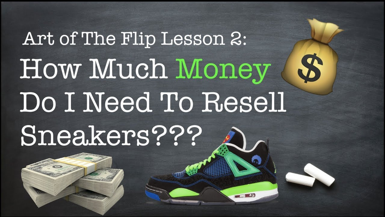 d927e1fc8ee8 How Much Money Do I Need To Resell Sneakers