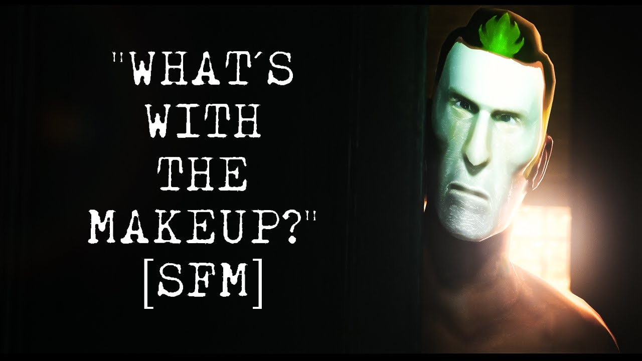 """""""What's with the Makeup?"""" [SFM]"""