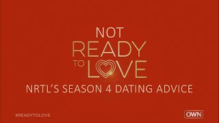 NRTL's Season 4 Dating Advice for the Cast   Ready to Love   OWN