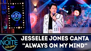 Jesse Lee Jones canta Always On My Mind | The Noite (14/09/18)