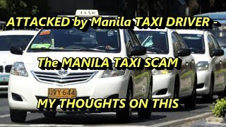 ATTACKED By Manila TAXI DRIVER The MANILA TAXI SCAM MY THOUGHTS ON THIS