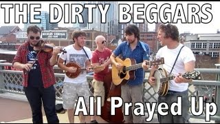 The Dirty Beggars - All Prayed Up