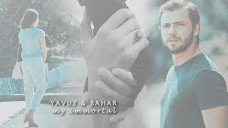 Yavuz&Bahar┃my immortal