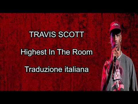 Travis Scott – HIGHEST IN THE ROOM *traduzione italiana*