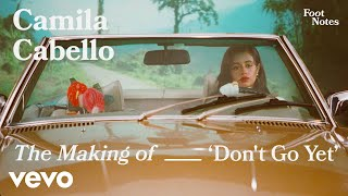 Camila Cabello - The Making of 'Don't Go Yet' (Vevo Footnotes)