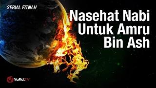 Serial Fitnah: Nasehat Nabi Untuk Amru bin Ash - Ustadz Afifi Abdul Wadud