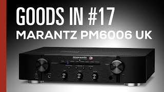Goods In #17 - Marantz PM6006 UK Edition Unboxing & Overview