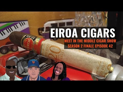 Eiroa The First 20 Years | Review | Cigar Show S2E42