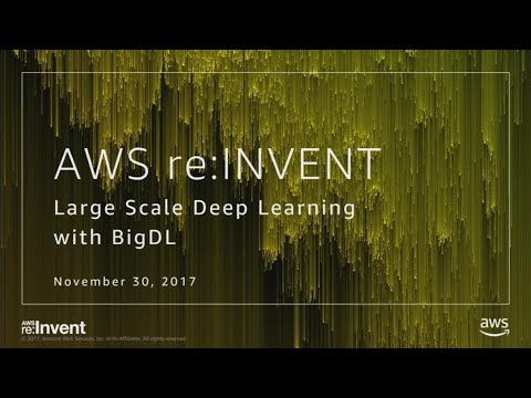 AWS Re:Invent 2017: BigDL: Image Recognition Using Apache Spark With BigDL (MCL358)